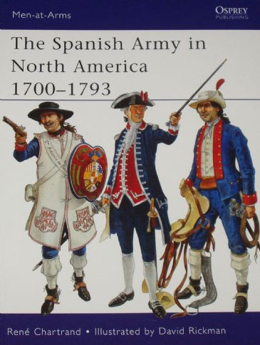 The Spanish Army in North America 1700-1793, by Rene Chartrand and illustrated by David Rickman